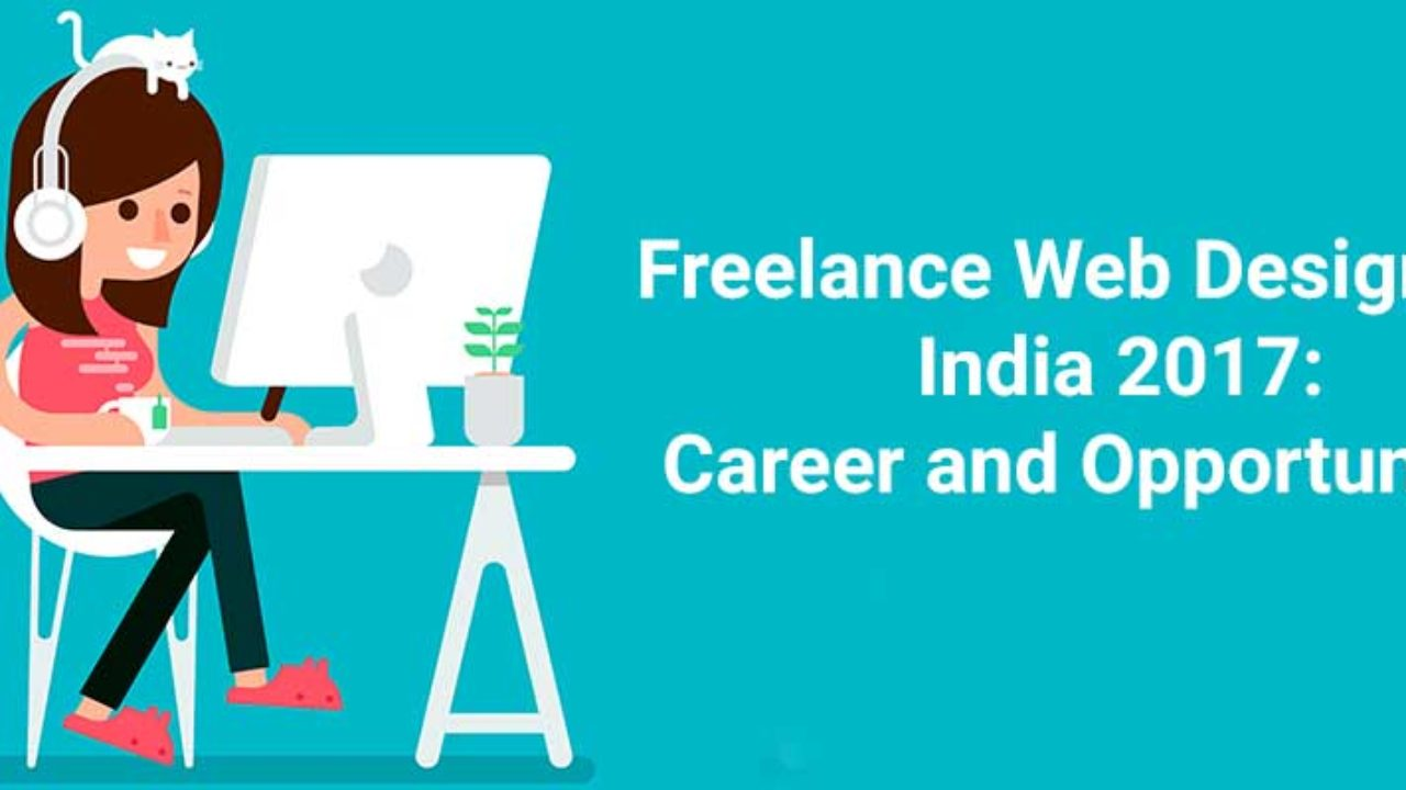 Freelance Web Designer In India 2017 Career And Opportunities